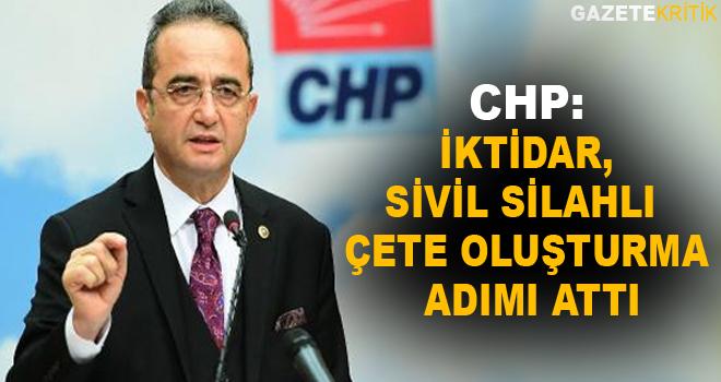 CHP: İktidar, sivil silahlı çete oluşturma adımı attı