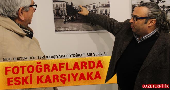 MERT RÜSTEM'DEN 'ESKİ KARŞIYAKA FOTOĞRAFLARI SERGİSİ'