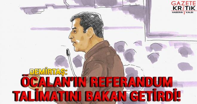 Demirtaş: Öcalan'ın referandum talimatını bakan getirdi!
