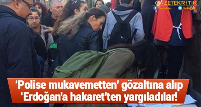 'Polise mukavemetten' gözaltına alıp 'Erdoğan'a hakaret'ten yargıladılar!