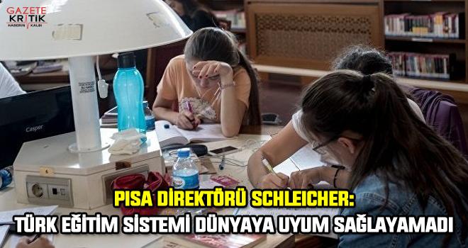 PISA Direktörü Schleicher: Türk eğitim sistemi dünyaya uyum sağlayamadı