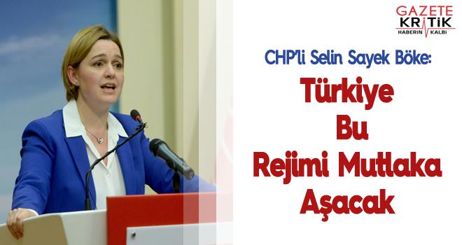 CHP'li Selin Sayek Böke: Türkiye Bu Rejimi Mutlaka Aşacak