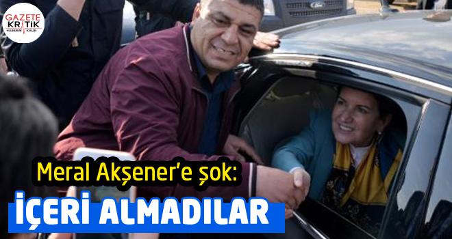 İYİ Parti Genel Başkanı Meral Akşener'e büyük şok! İçeri alınmadı...
