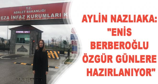 Ankara Milletvekili Aylin Nazlıaka: Enis Berberoğlu Özgür Günlere Hazırlanıyor