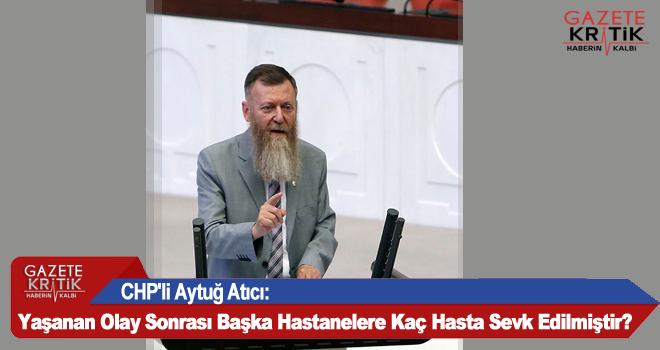 CHP'li Aytuğ Atıcı:Yaşanan Olay Sonrası Başka Hastanelere Kaç Hasta Sevk Edilmiştir?