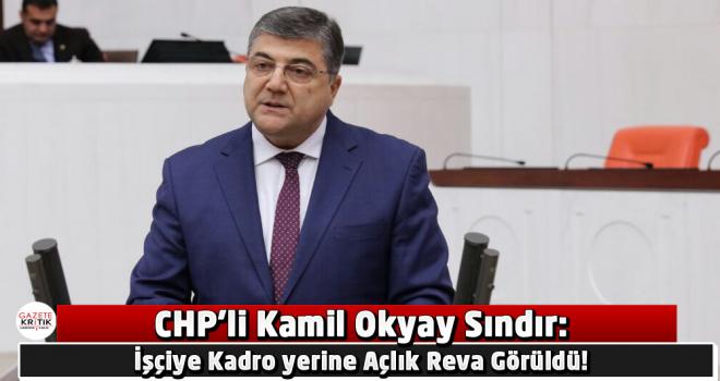 CHP'li Sındır: İşçiye Kadro yerine Açlık Reva Görüldü!