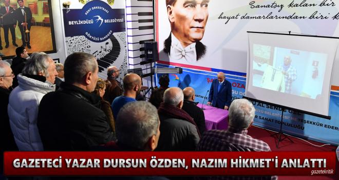 GAZETECİ YAZAR DURSUN ÖZDEN, NAZIM HİKMET'İ ANLATTI
