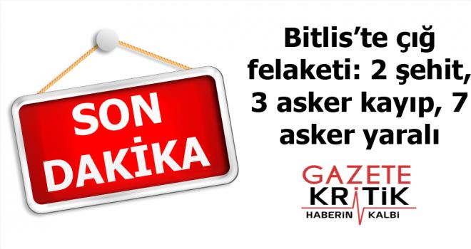 Bitlis'te çığ felaketi: 2 şehit, 3 asker kayıp, 7 asker yaralı