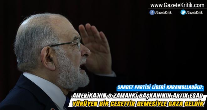 Saadet Partisi lideri Karamollaoğlu: Amerika'nın o zamanki başkanının artık Esad yürüyen bir cesettir demesiyle gaza geldik