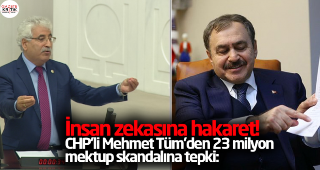 CHP'li Mehmet Tüm'den 23 milyon mektup skandalına tepki: İnsan zekasına hakaret!