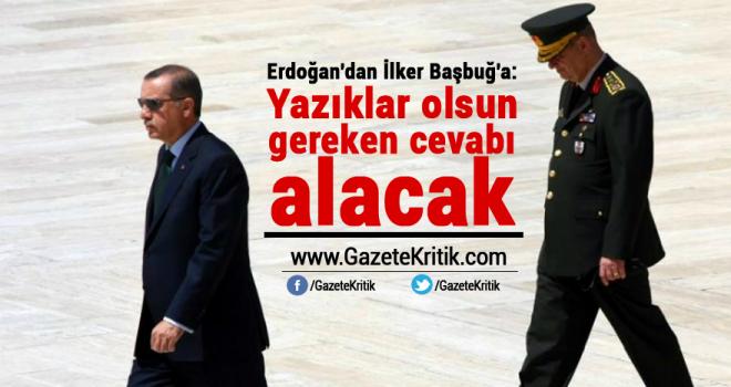 Erdoğan'dan İlker Başbuğ'a: Yazıklar olsun gereken cevabı alacak