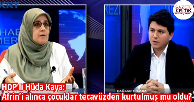 HDP'li Hüda Kaya: Afrin'i alınca Türkiye'deki çocuklar tecavüzden kurtulmuş mu oldu?