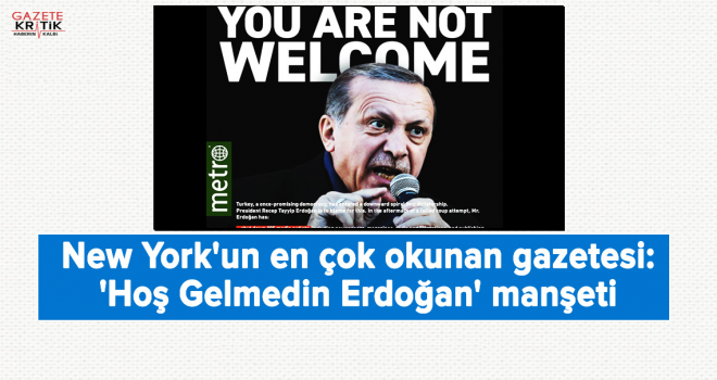 New York'un en çok okunan gazetesi: 'Hoş Gelmedin Erdoğan' manşeti