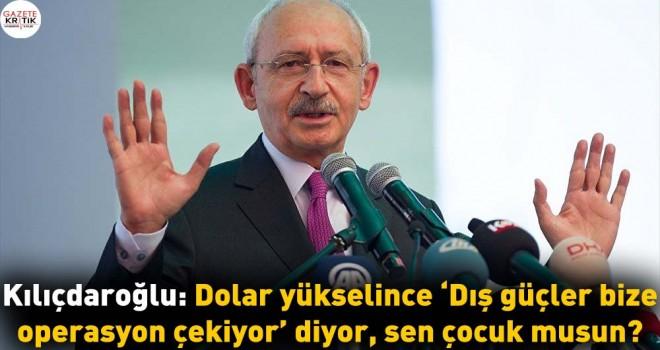 Kılıçdaroğlu: Dolar yükselince 'Dış güçler bize operasyon çekiyor' diyor, sen çocuk musun?