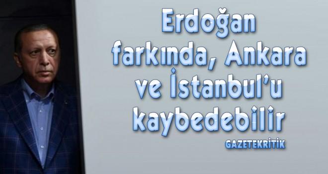 Erdoğan farkında, Ankara ve İstanbul'u kaybedebilir