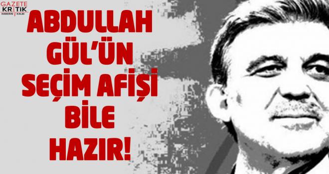 Gül'ün seçim afişi bile hazır!