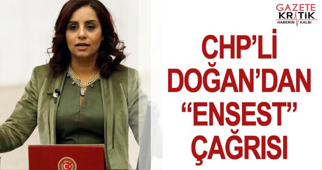 """CHP'Lİ DOĞAN'DAN """"ENSEST"""" ÇAĞRISI"""