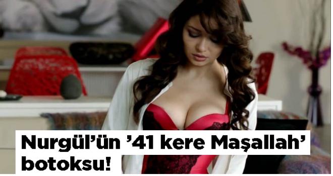 Nurgül'ün '41 kere Maşallah' botoksu!