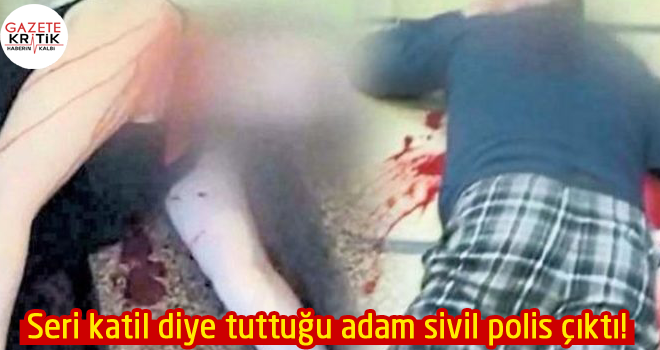 Seri katil diye tuttuğu adam sivil polis çıktı!