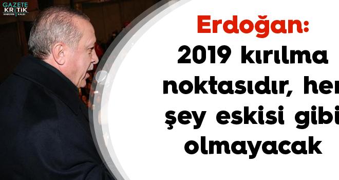 Erdoğan: 2019 kırılma noktasıdır, her şey eskisi gibi olmayacak