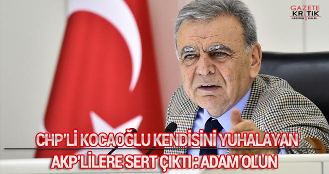 CHP'Lİ KOCAOĞLU KENDİSİNİ YUHALAYAN AKP'LİLERE SERT ÇIKTI:ADAM OLUN!