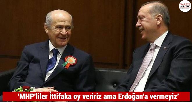 'MHP'liler İttifaka oy veririz ama Erdoğan'a vermeyiz'