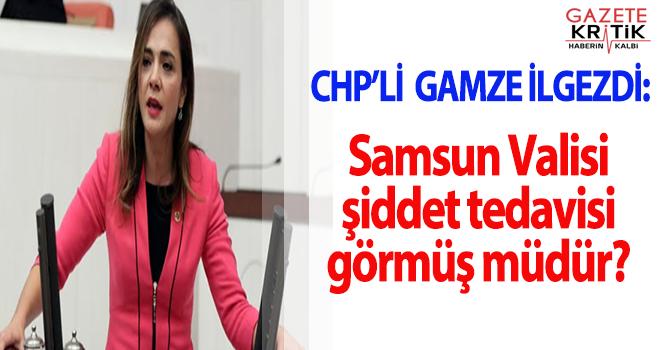 CHP'li Gamze İlgezdi'den önerge: Samsun Valisi şiddet tedavisi görmüş müdür?