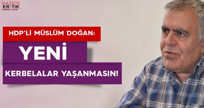 HDP'li Müslüm DOĞAN : Yeni Kerbelalar Yaşanmasın!