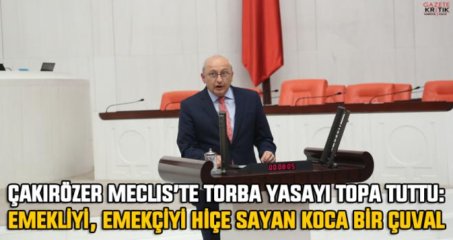 Çakırözer Meclis'te Torba Yasayı topa tuttu