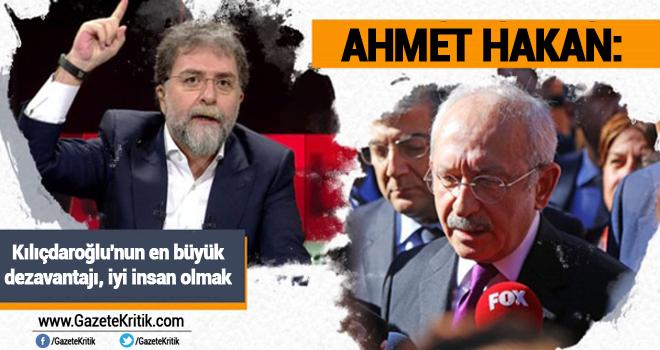 Ahmet Hakan: Kılıçdaroğlu'nun en büyük dezavantajı, iyi insan olmak