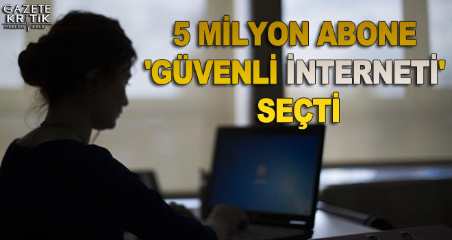 5 milyon abone 'güvenli interneti' seçti