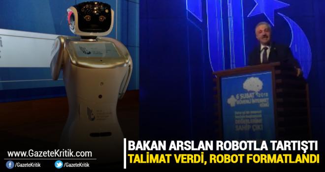 Bakan Arslan'ı uyaran robot, bakanın talimatı ile formatlandı