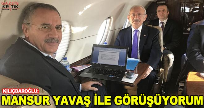 Ve Kılıçdaroğlu açıkladı: Mansur Yavaş ile görüşüyorum