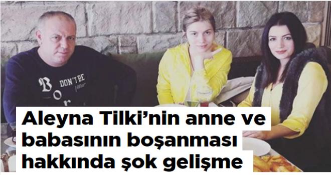 Aleyna Tilki'nin anne ve babasının boşanması hakkında şok gelişme