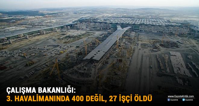 Çalışma Bakanlığı: 3. havalimanında 400 değil, 27 işçi öldü