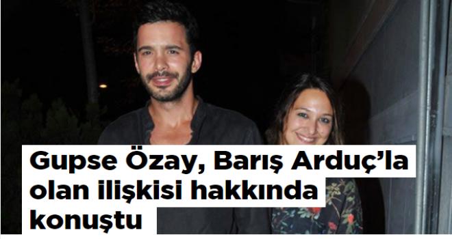 Gupse Özay, Barış Arduç'la olan ilişkisi hakkında konuştu