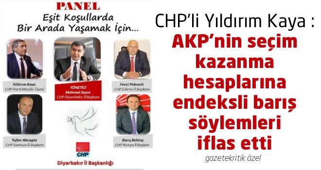 CHP'li Yıldırım Kaya : AKP'nin seçim kazanma hesaplarına endeksli barış söylemleri iflas etti