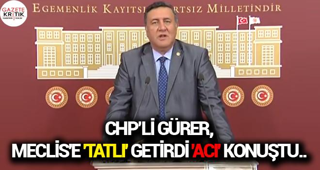 CHP MİLLETVEKİLİ GÜRER, MECLİS'E 'TATLI' GETİRDİ 'ACI' KONUŞTU..