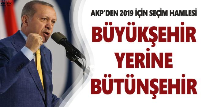 AKP'den 2019 için seçim hamlesi: Büyükşehir yerine 'bütünşehir'