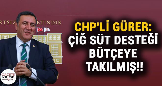 CHP'Lİ GÜRER: ÇİĞ SÜT DESTEĞİ BÜTÇEYE TAKILMIŞ!!