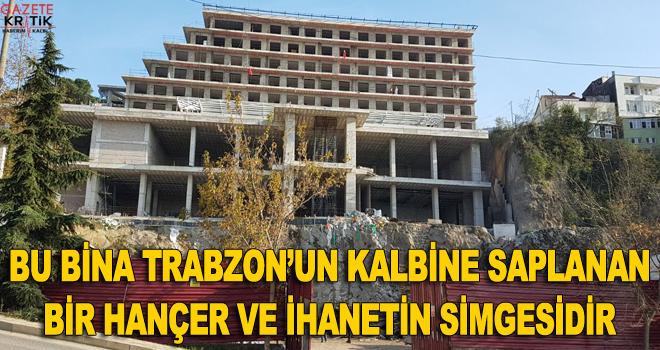 CHP'li Pekşen: Bu bina Trabzon'un kalbine saplanan bir hançer ve ihanetin simgesidir