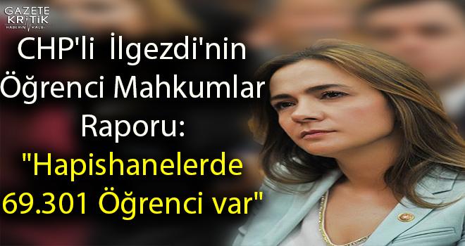 CHP'li  İlgezdi'nin Öğrenci Mahkumlar Raporu: