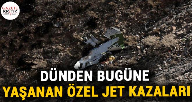 Dünden bugüne yaşanan özel jet kazaları