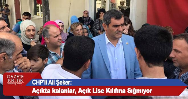 CHP'li Ali Şeker:Açıkta kalanlar, Açık Lise Kılıfına Sığmıyor