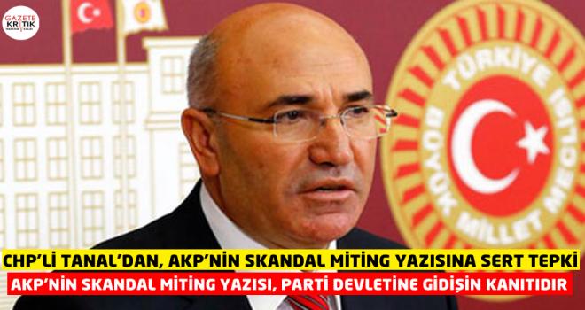 CHP'Lİ TANAL'DAN, AKP'NİN SKANDAL MİTİNG YAZISINA SERT TEPKİ