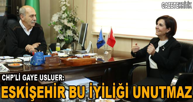 CHP'Lİ GAYE USLUER:Eskişehir bu iyiliği unutmaz