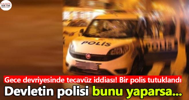 Gece devriyesinde tecavüz iddiası! Bir polis tutuklandı