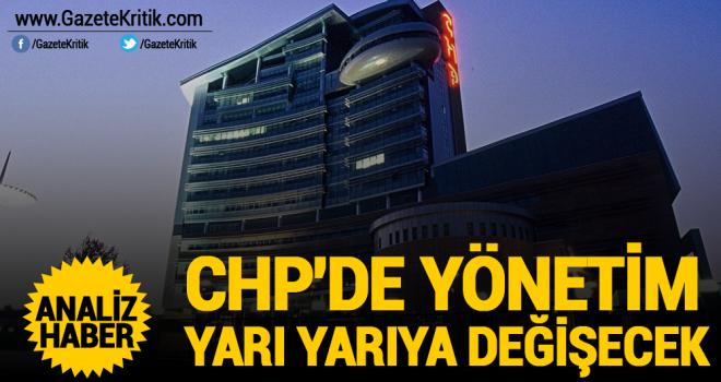 'CHP'de yönetim yarı yarıya değişecek'