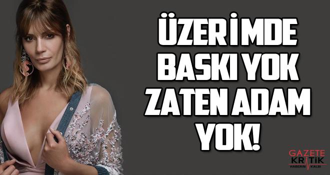 Ayça Varlıer: Üzerimde baskı yok zaten adam yok!