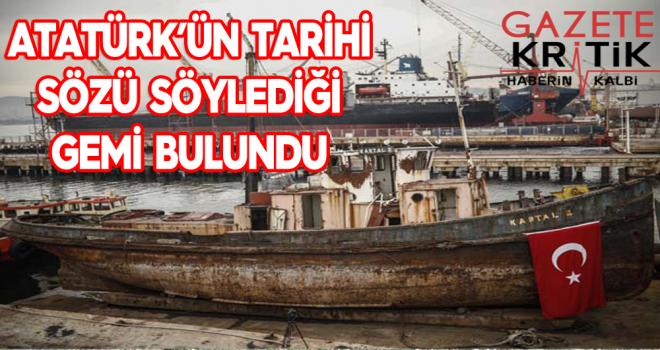 Atatürk'ün tarihi sözü söylediği gemi bulundu